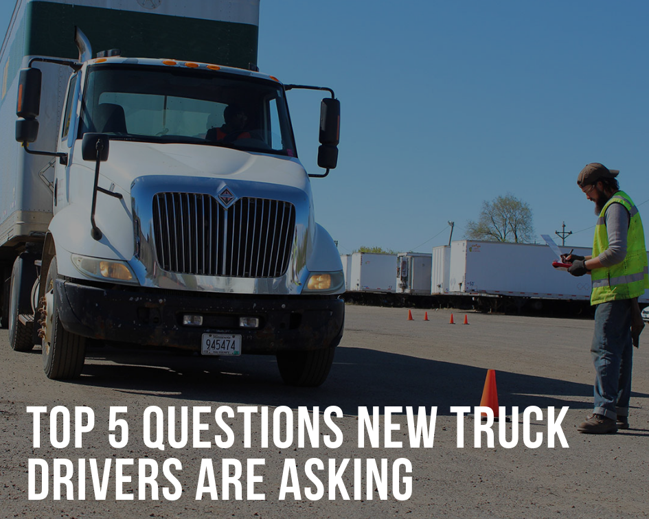 Top 5 Questions New Truck Drivers Are Asking